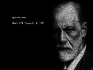 Sigmund Freud May 6, 1856 –September 23, 1939