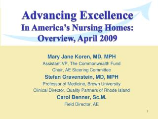 Mary Jane Koren, MD, MPH Assistant VP, The Commonwealth Fund Chair, AE Steering Committee Stefan Gravenstein, MD, MPH Pr