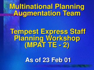 Multinational Planning Augmentation Team Tempest Express Staff Planning Workshop     (MPAT TE - 2)