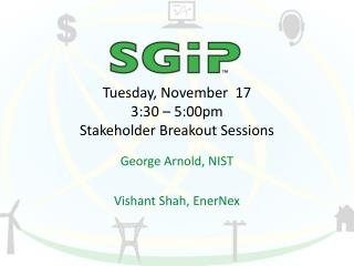 Tuesday, November  17 3:30 – 5:00pm Stakeholder Breakout Sessions