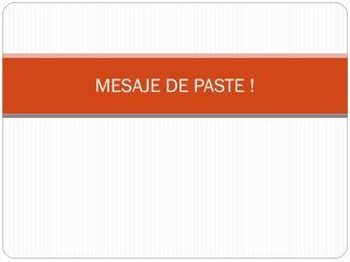 MESAJE DE PASTE !