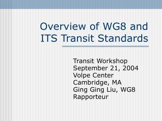 Overview of WG8 and  ITS Transit Standards