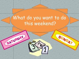 What do you want to do  this weekend?