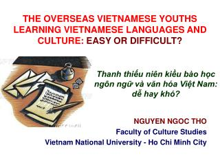 THE OVERSEAS VIETNAMESE YOUTHS LEARNING VIETNAMESE LANGUAGES AND CULTURE:  EASY OR DIFFICULT?