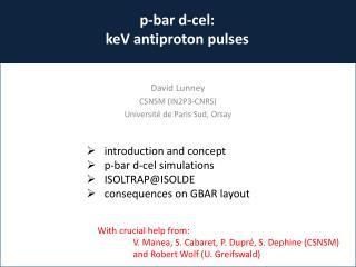 p-bar d-cel: keV antiproton pulses