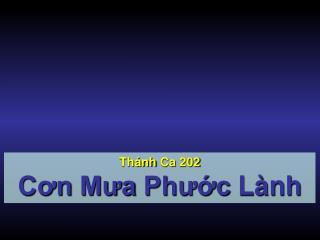 Thánh Ca  202 Cơn Mưa Phước Lành