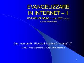EVANGELIZZARE  IN INTERNET – 1 nozioni di base –  nov. 2007  (ag.dic 2012) a cura di Renzo Ronca