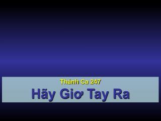 Thánh Ca  247 Hãy Giơ Tay Ra