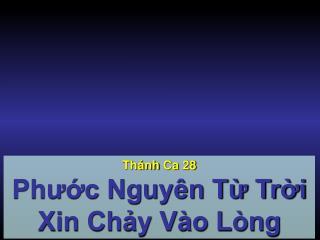 Thánh Ca  28 Phước Nguyên Từ Trời Xin Chảy Vào Lòng