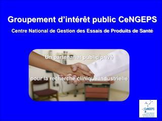 Groupement d'intérêt public CeNGEPS Centre National de Gestion des Essais de Produits de Santé
