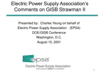 Presented by:  Charles Yeung on behalf of Electric Power Supply Association   (EPSA)