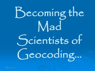 Becoming the Mad Scientists of Geocoding…