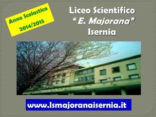 """Liceo Scientifico """" E. Majorana"""" Isernia"""
