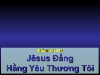 Thánh Ca  252 Jêsus  Đấng  Hằng Yêu Thương Tôi