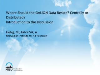 Where Should the GALION Data Reside? Centrally or Distributed?  Introduction to the Discussion