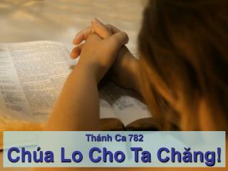 Thánh Ca  782 Chúa Lo Cho Ta  Chăng !