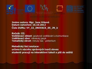 Jméno autora: Mgr. Jana Vrbová Datum vytvoření: 16.10.2012 Číslo DUMu: VY_32_INOVACE_05_JN_b