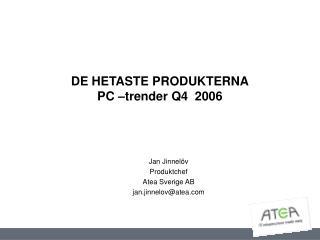 DE HETASTE PRODUKTERNA PC  trender Q4  2006