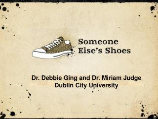 Dr. Debbie Ging and Dr. Miriam Judge Dublin City University