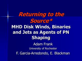 Returning to the Source* MHD Disk Winds, Binaries and Jets as Agents of PN Shaping