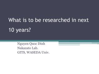 What is to be researched in next 10 years?