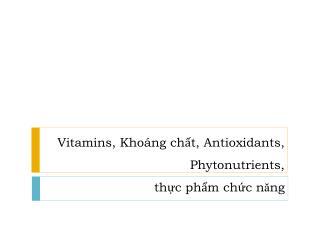 Vitamins, Khoáng chất, Antioxidants, Phytonutrients, thực phẩm chức n ă ng