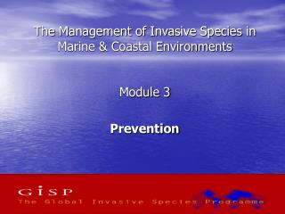 The Management of Invasive Species in Marine & Coastal Environments Module 3 Prevention
