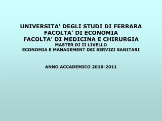 UNIVERSITA' DEGLI STUDI DI FERRARA FACOLTA' DI ECONOMIA FACOLTA' DI MEDICINA E CHIRURGIA