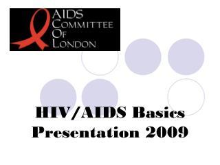 HIV/AIDS Basics Presentation 2009