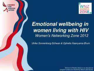 Emotional wellbeing in women living with HIV Women�s Networking Zone 2012