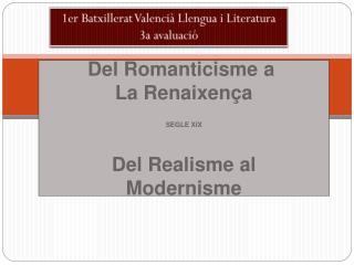 Del  Romanticisme  a  La  Renaixen�a SEGLE XIX Del  Realisme  al Modernisme
