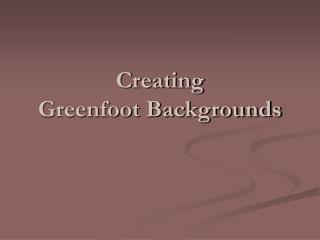 Creating  Greenfoot Backgrounds