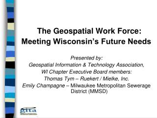 The Geospatial Work Force: Meeting Wisconsin�s Future Needs Presented by: