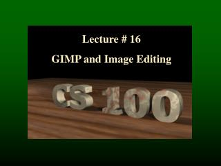 Lecture # 16 GIMP and Image Editing