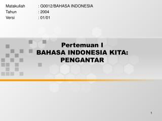Pertemuan I BAHASA INDONESIA KITA: PENGANTAR