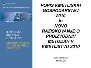 POPIS KMETIJSKIH GOSPODARSTEV 2010 in NOVO RAZISKOVANJE O PROIZVODNIH METODAH V KMETIJSTVU 2010
