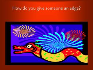 How do you give someone an edge?