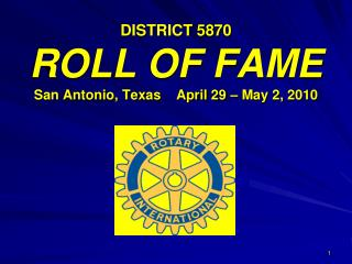 DISTRICT 5870 ROLL OF FAME San Antonio, Texas    April 29 – May 2, 2010