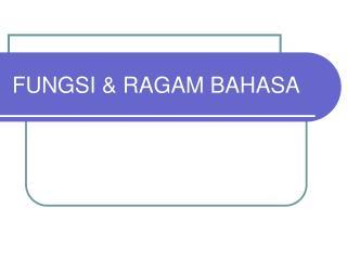 FUNGSI & RAGAM BAHASA