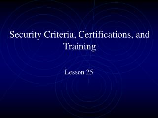 Security Criteria, Certifications, and Training