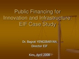 Public Financing for Innovation and Infrastructure:  EIF Case Study