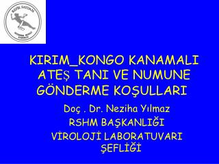 Do  . Dr. Neziha Yilmaz  RSHM BASKANLIGI  VIROLOJI LABORATUVARI SEFLIGI