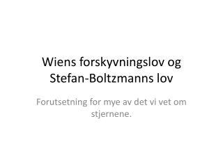 Wiens  forskyvningslov  og  Stefan- Boltzmanns  lov