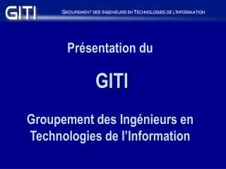 Présentation du GITI Groupement des Ingénieurs en Technologies de l'Information