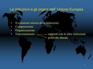 Le istituzioni e gli organi dell ' Unione Europea