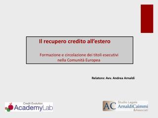 Il recupero credito all'estero             Formazione e circolazione dei titoli esecutivi