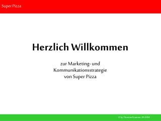 Herzlich Willkommen  zur Marketing- und  Kommunikationsstrategie  von Super Pizza