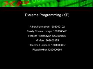Extreme Programming (XP) Albert Kurniawan 1203000102 Fuady Rosma Hidayat 1203000471