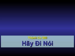 Thánh Ca  360 Hãy  Đi Nói