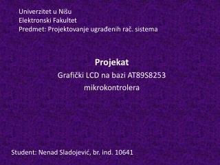 Univerzitet u Nišu Elektronski Fakultet Predmet: Projektovanje ugrađenih rač. sistema